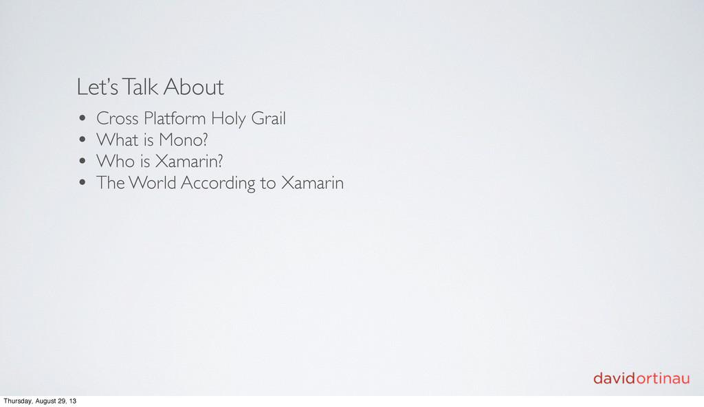 Let's Talk About • Cross Platform Holy Grail • ...