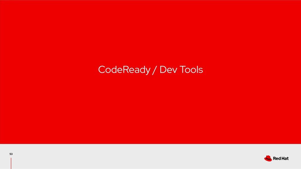 CodeReady / Dev Tools