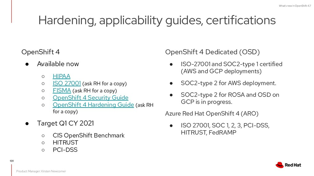 OpenShift 4 ● Available now ○ HIPAA ○ ISO 27001...