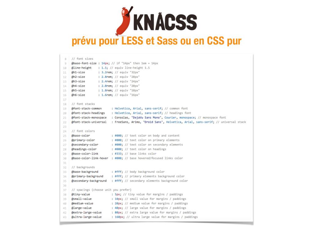 prévu pour LESS et Sass ou en CSS pur