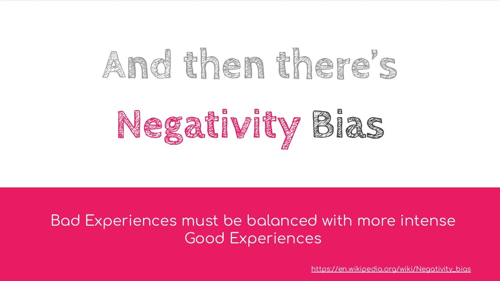 And then there's Negativity Bias Bad Experience...