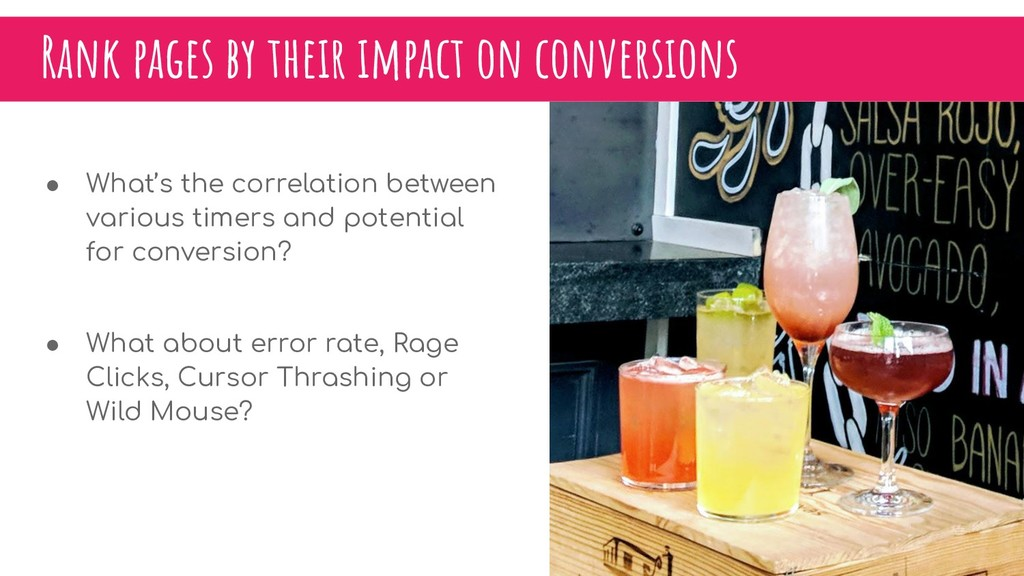 Rank pages by their impact on conversions ● Wha...