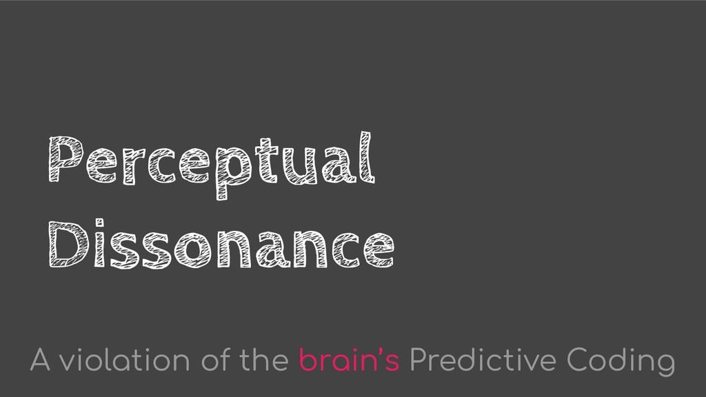 Perceptual Dissonance A violation of the brain'...