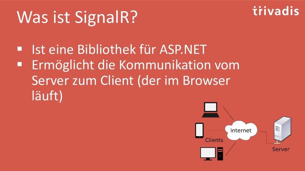 Was ist SignalR? ▪ Ist eine Bibliothek für ASP....