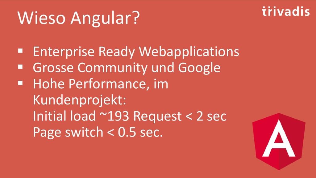 Wieso Angular? ▪ Enterprise Ready Webapplicatio...
