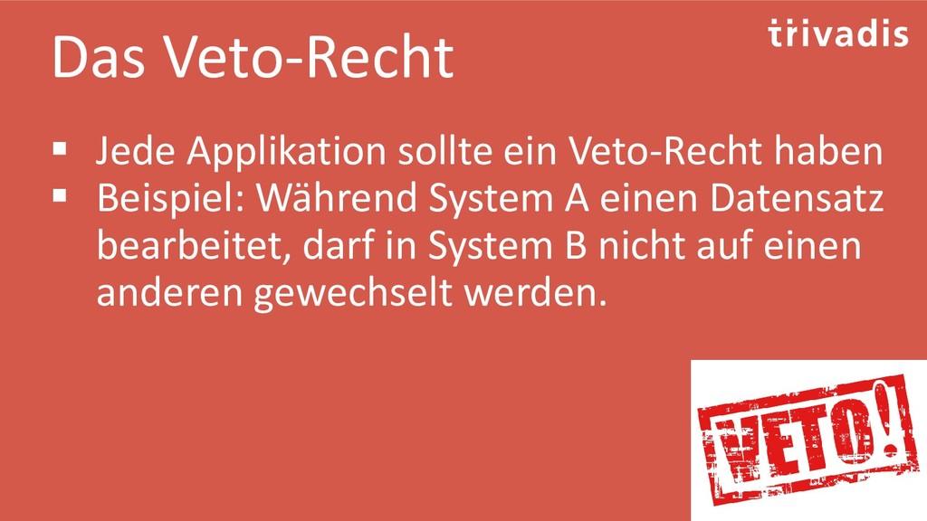 Das Veto-Recht ▪ Jede Applikation sollte ein Ve...