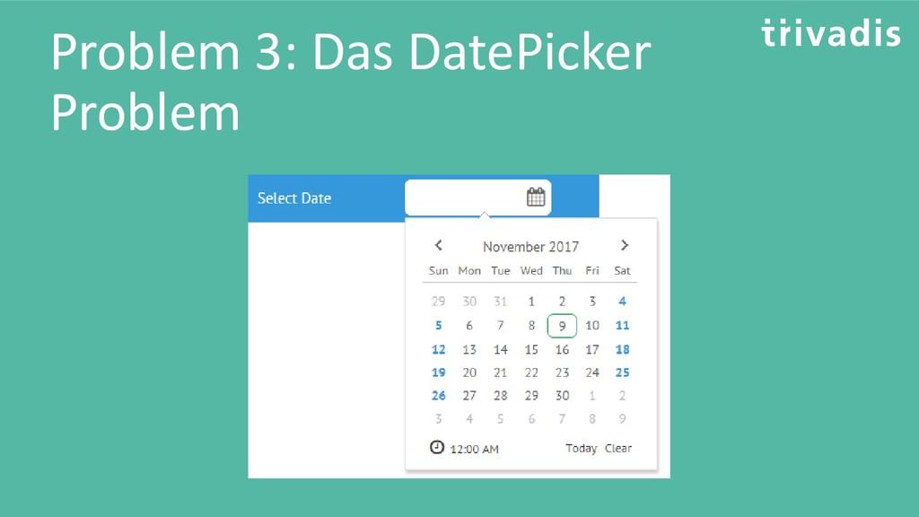 Problem 3: Das DatePicker Problem