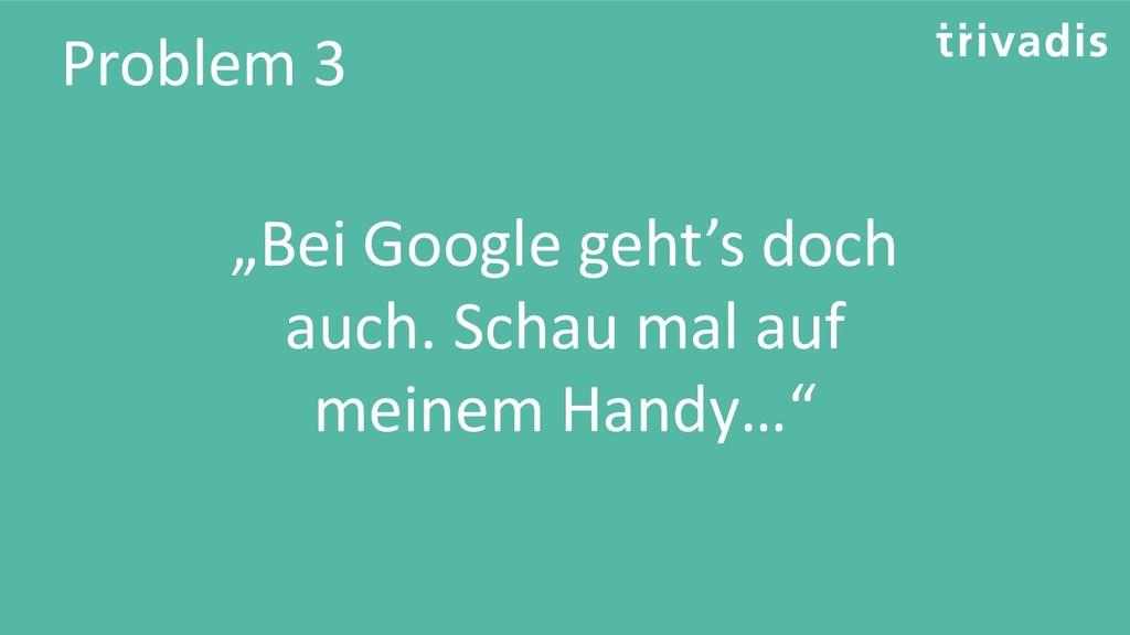 """Problem 3 """"Bei Google geht's doch auch. Schau m..."""