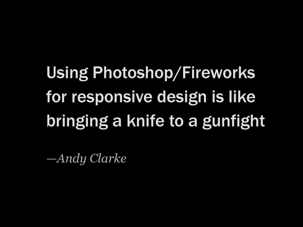 Using Photoshop/Fireworks for responsive design...
