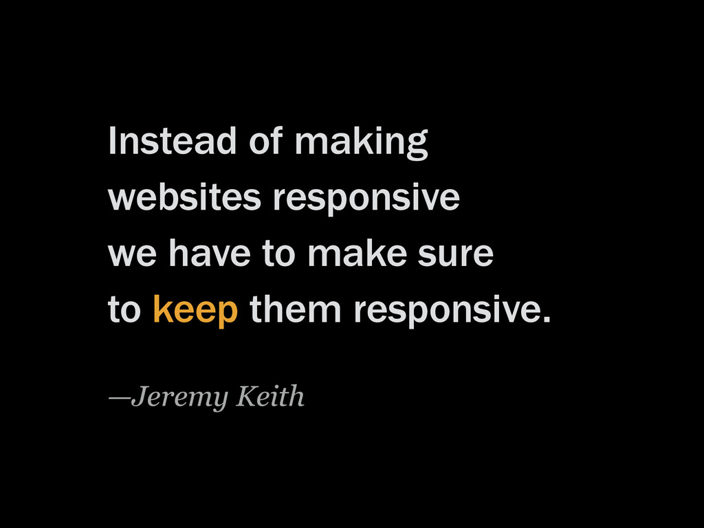 Instead of making websites responsive we have t...