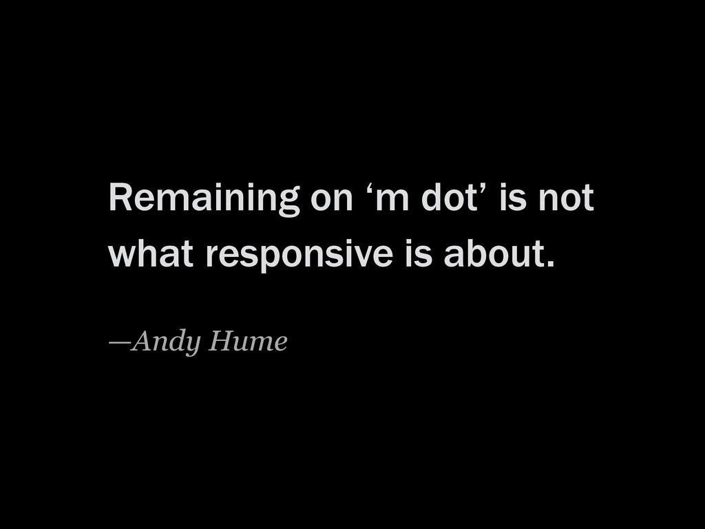 Remaining on 'm dot' is not what responsive is ...