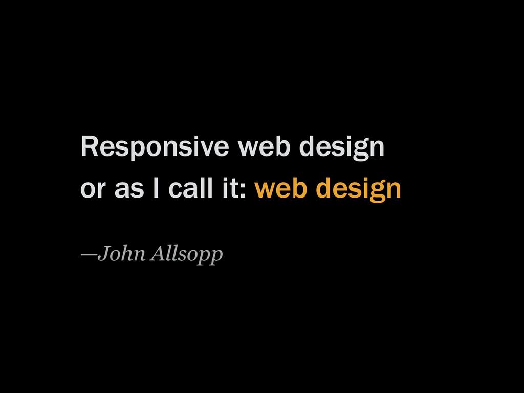 Responsive web design or as I call it: web desi...