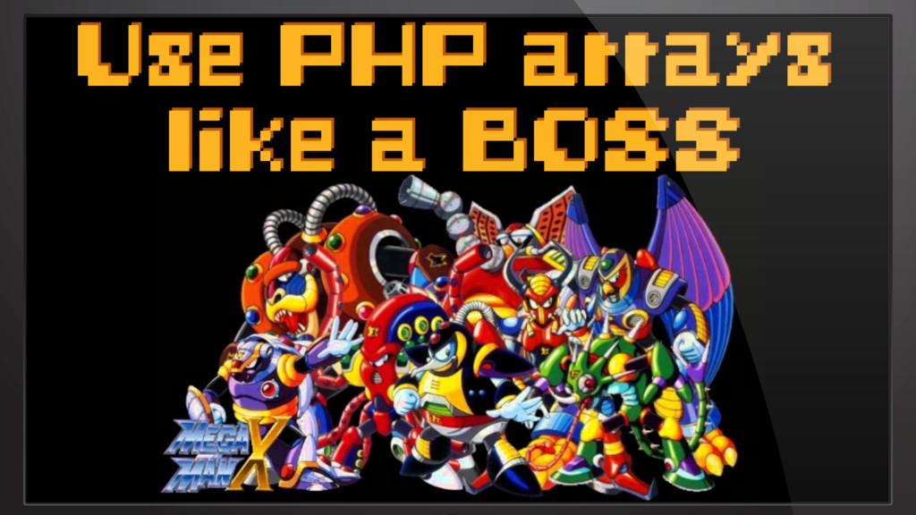 Use PHP arrays like a BOSS