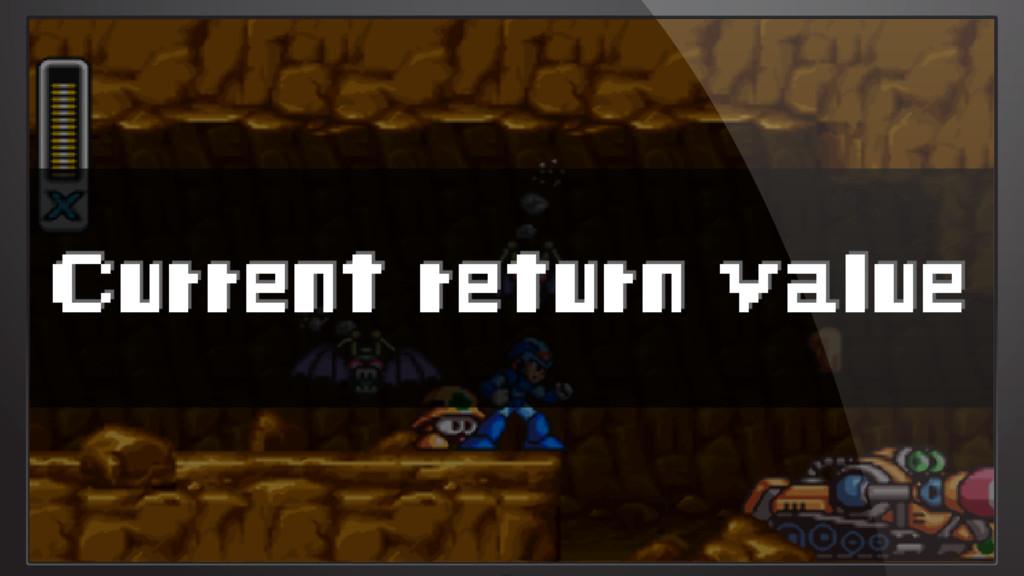 Current return value