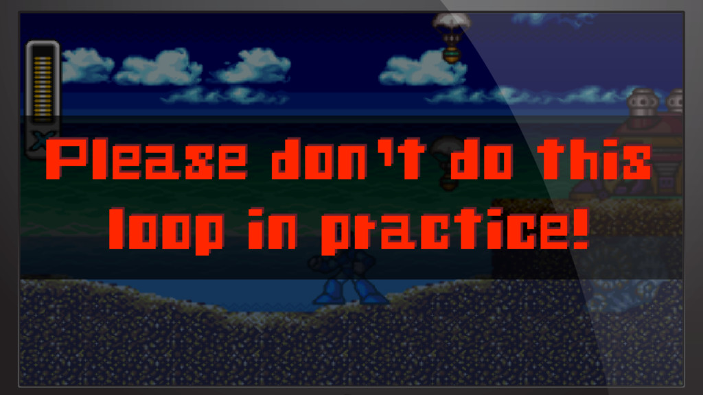 Please don't do this loop in practice!