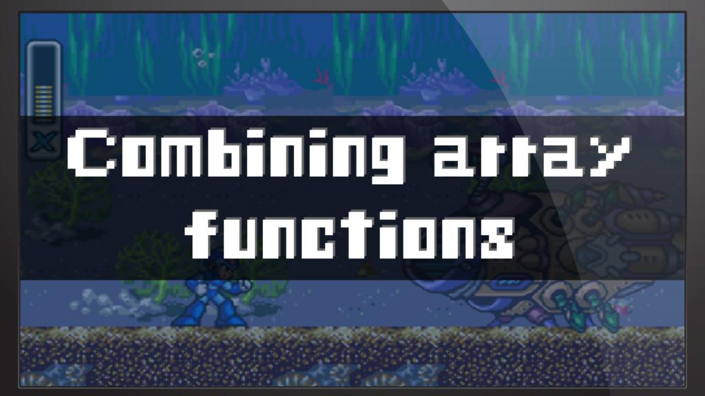 Combining array functions