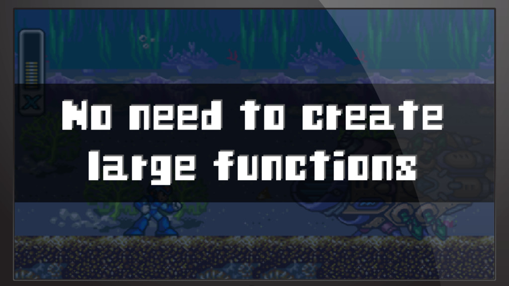 No need to create large functions