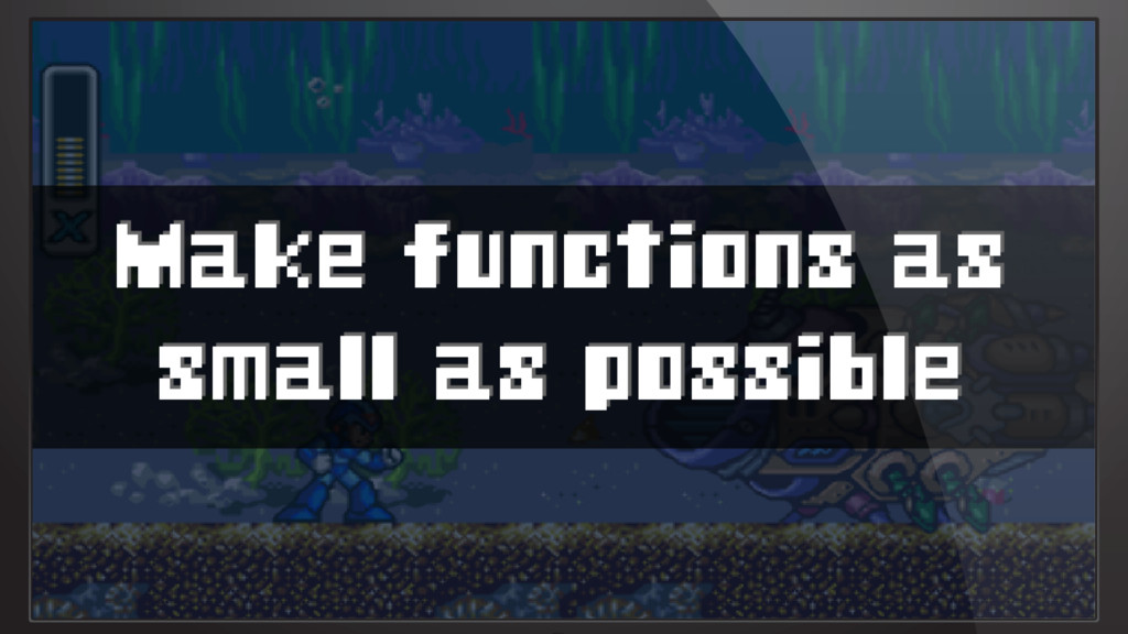 Make functions as small as possible