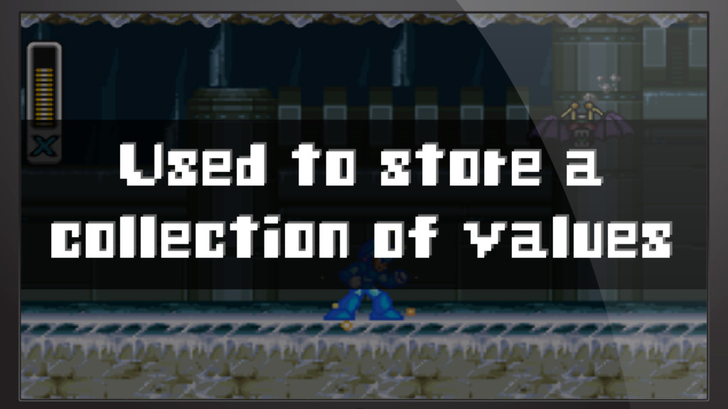 Used to store a collection of values