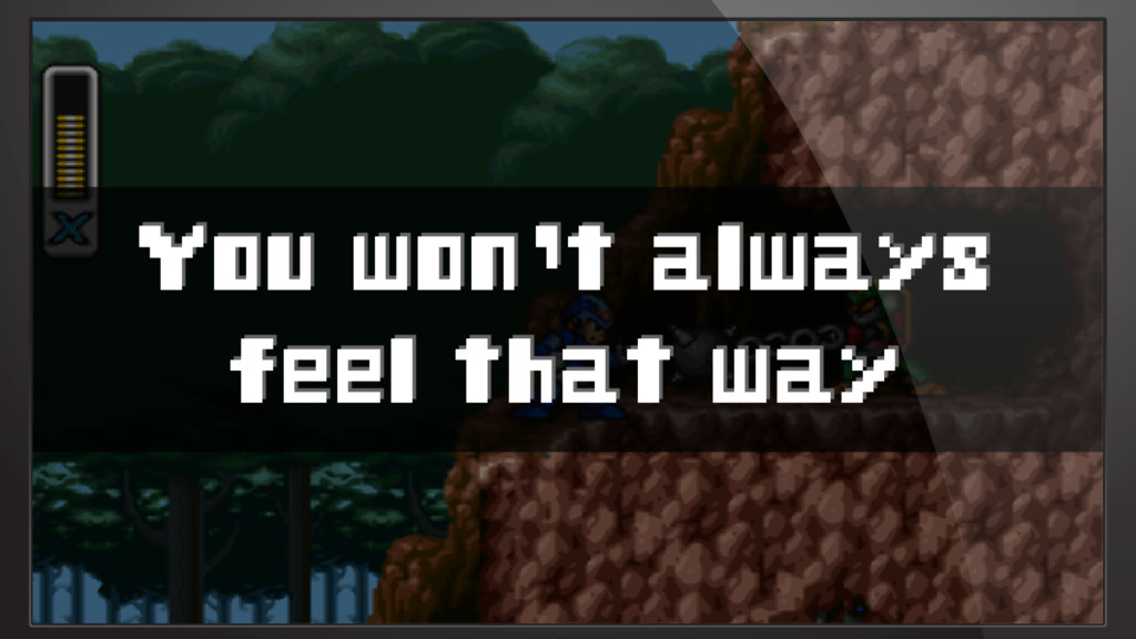 You won't always feel that way