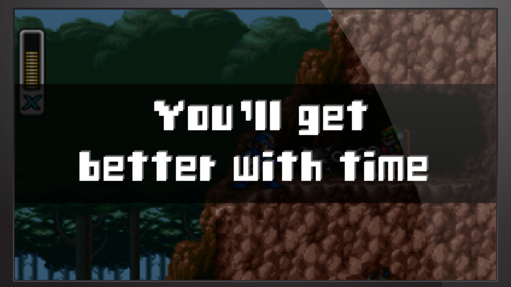You'll get better with time
