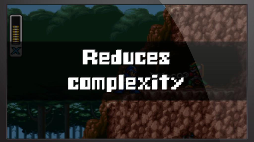 Reduces complexity