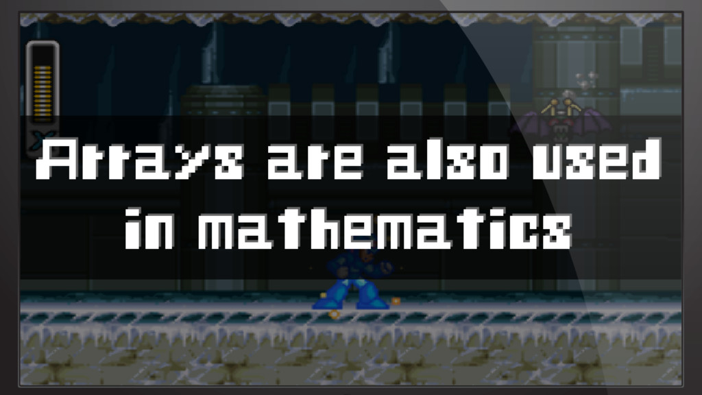 Arrays are also used in mathematics