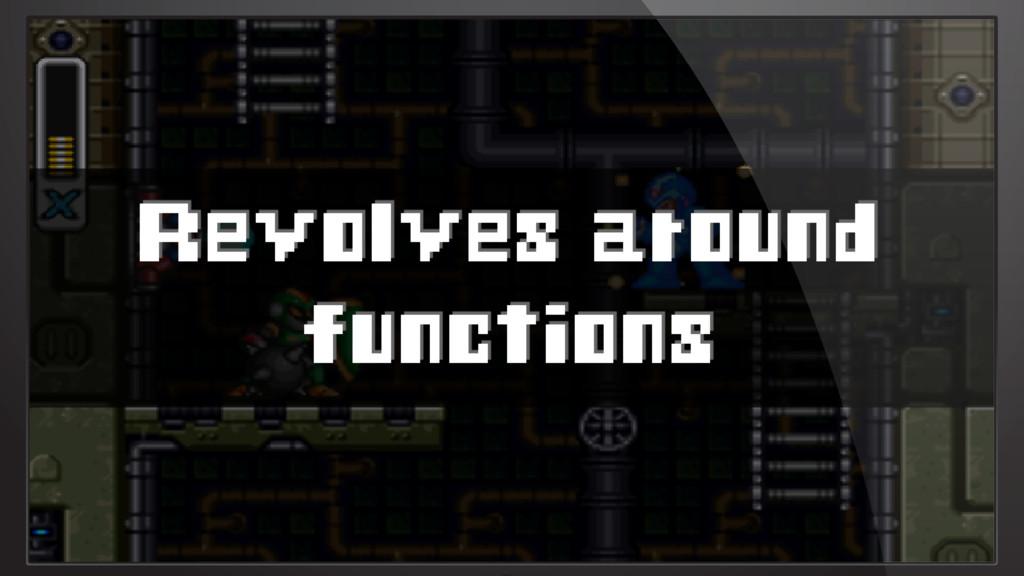 Revolves around functions