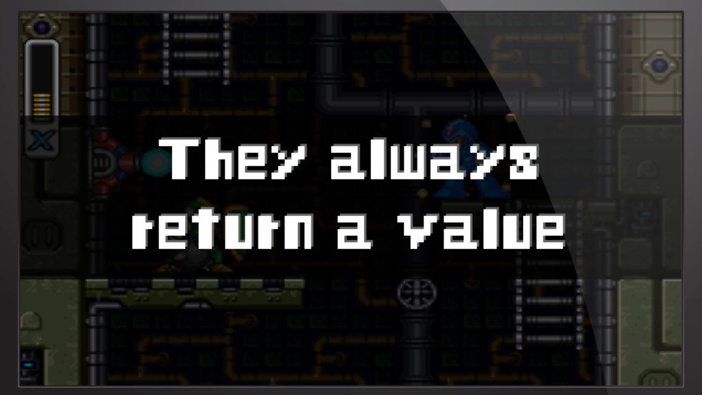 They always return a value