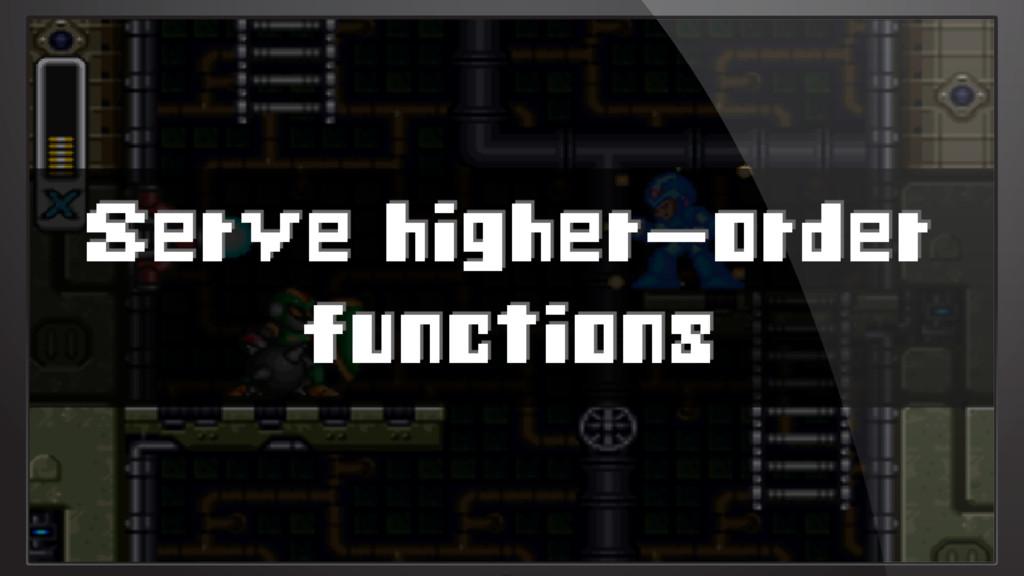 Serve higher-order functions