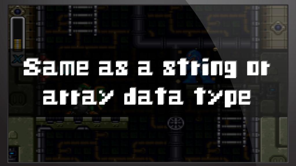 Same as a string or array data type