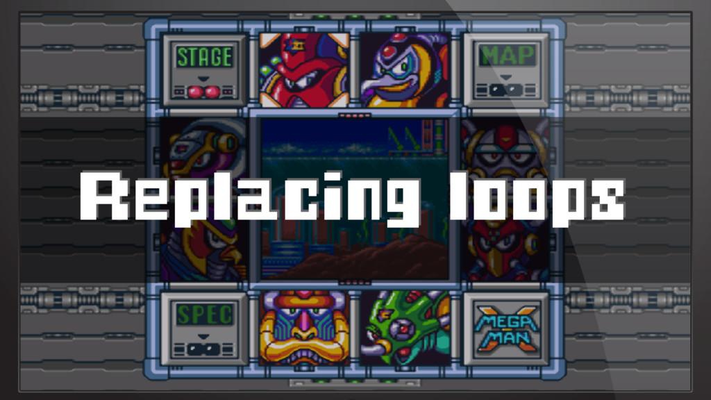 Replacing loops