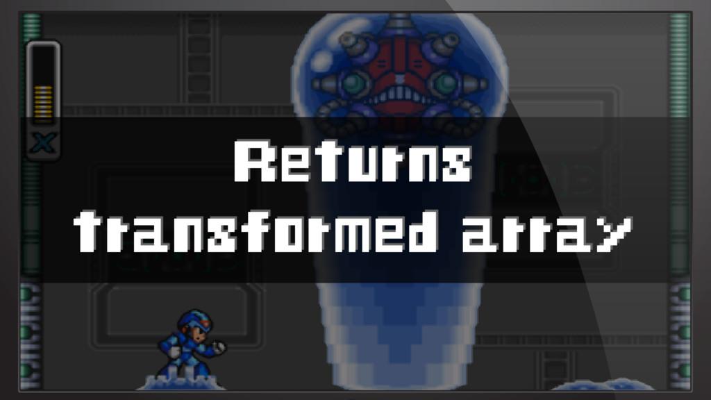 Returns transformed array