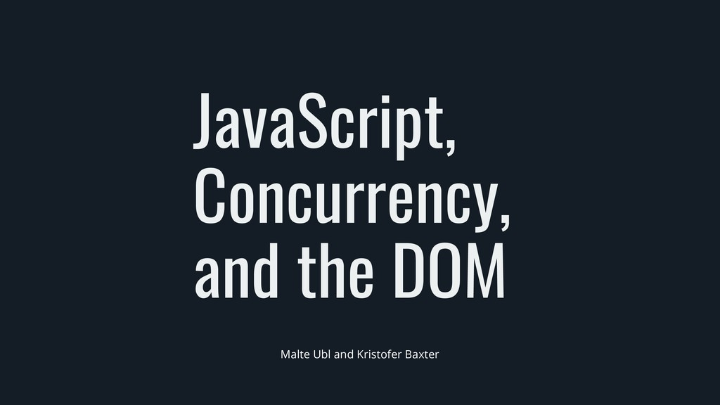 JavaScript, Concurrency, and the DOM Malte Ubl ...