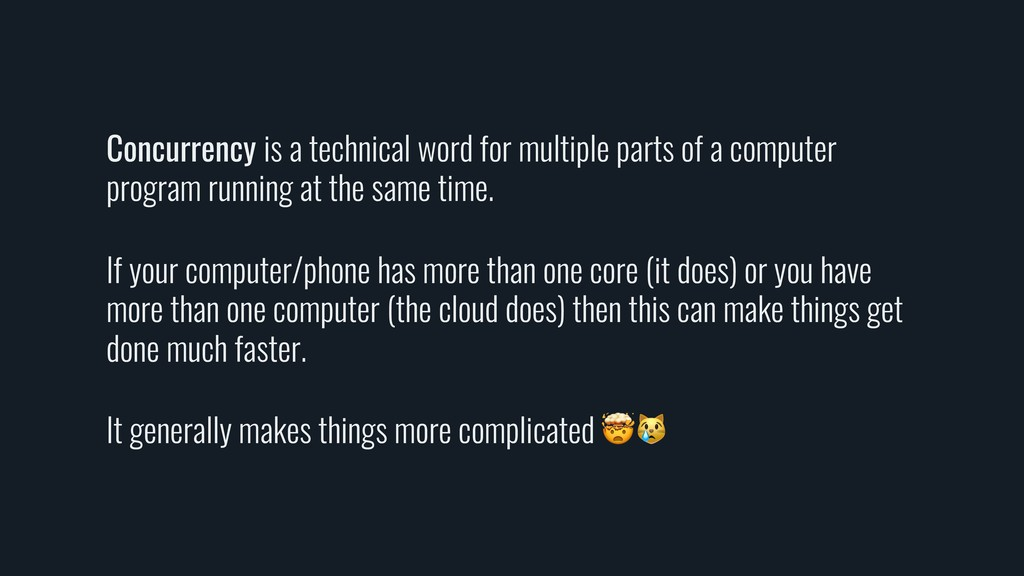 Concurrency is a technical word for multiple pa...