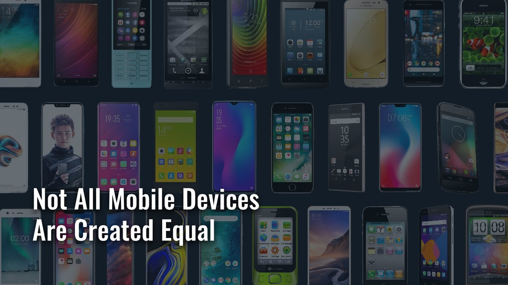 Not All Mobile Devices Are Created Equal