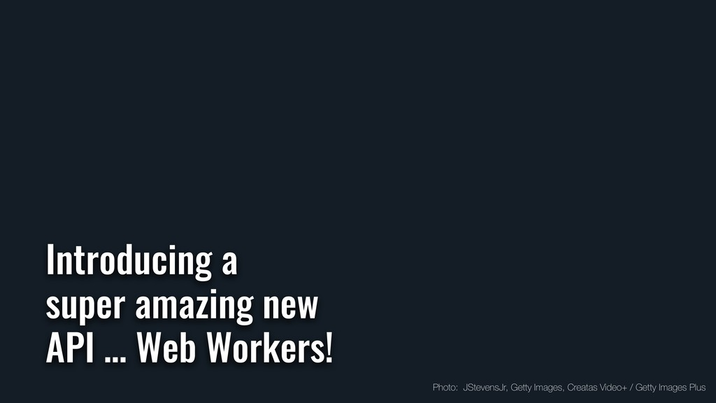 Introducing a super amazing new API … Web Worke...
