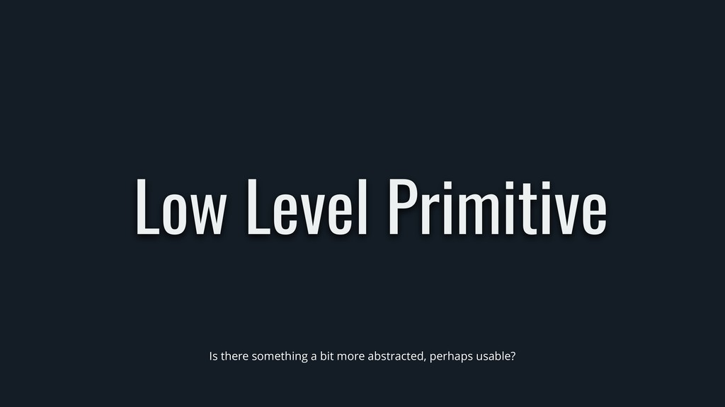 Low Level Primitive Is there something a bit mo...