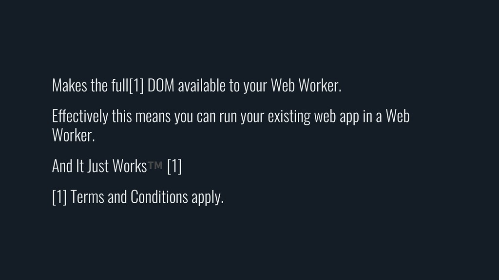 Makes the full[1] DOM available to your Web Wor...
