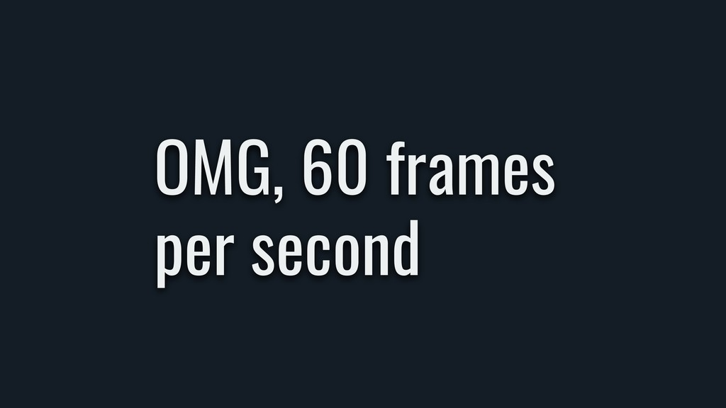 OMG, 60 frames 