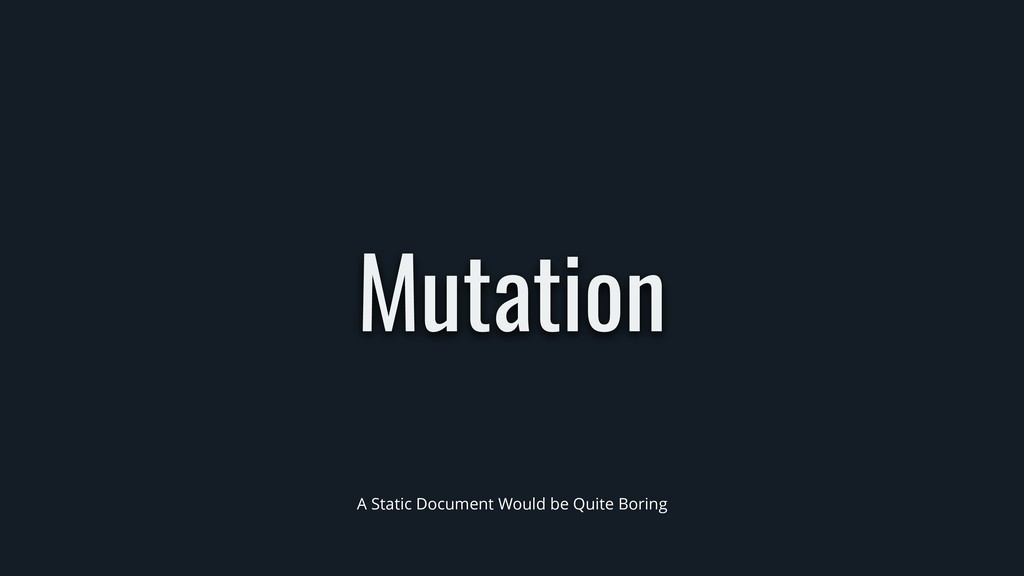 Mutation A Static Document Would be Quite Boring
