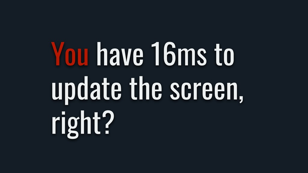 You have 16ms to update the screen, right?