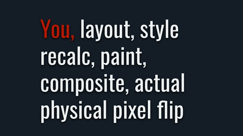 You, layout, style recalc, paint, composite, ac...