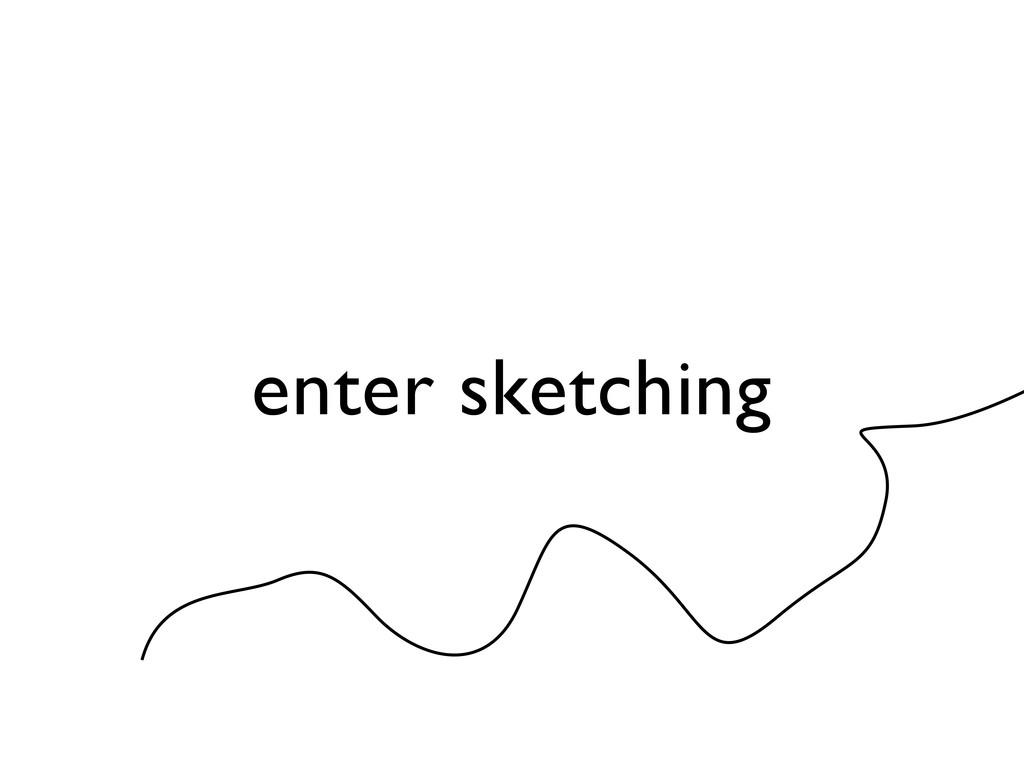enter sketching