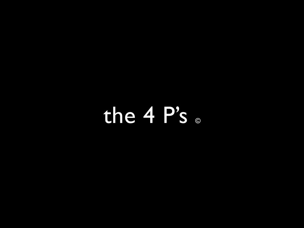 the 4 P's ©