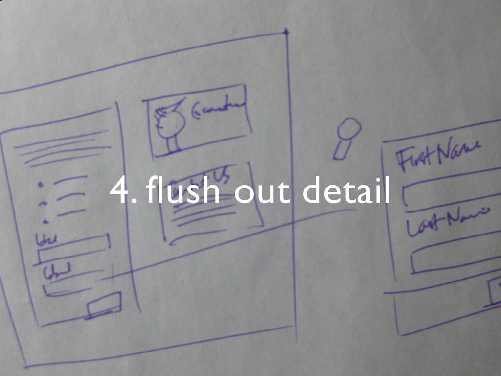 4. flush out detail