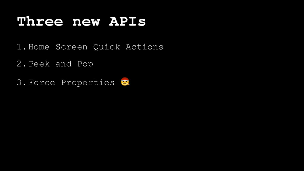 Three new APIs 1.Home Screen Quick Actions 2.Pe...