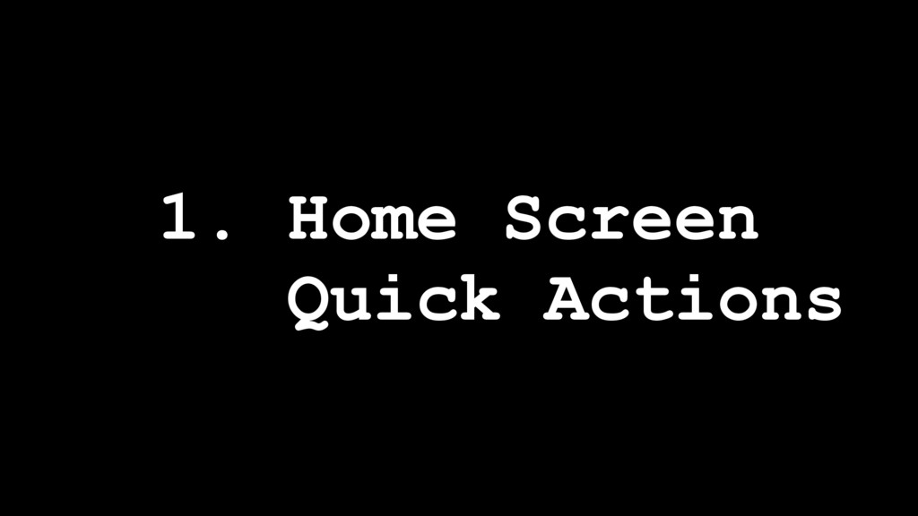 1. Home Screen Quick Actions