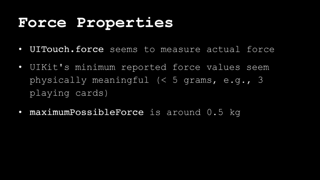 Force Properties • UITouch.force seems to measu...