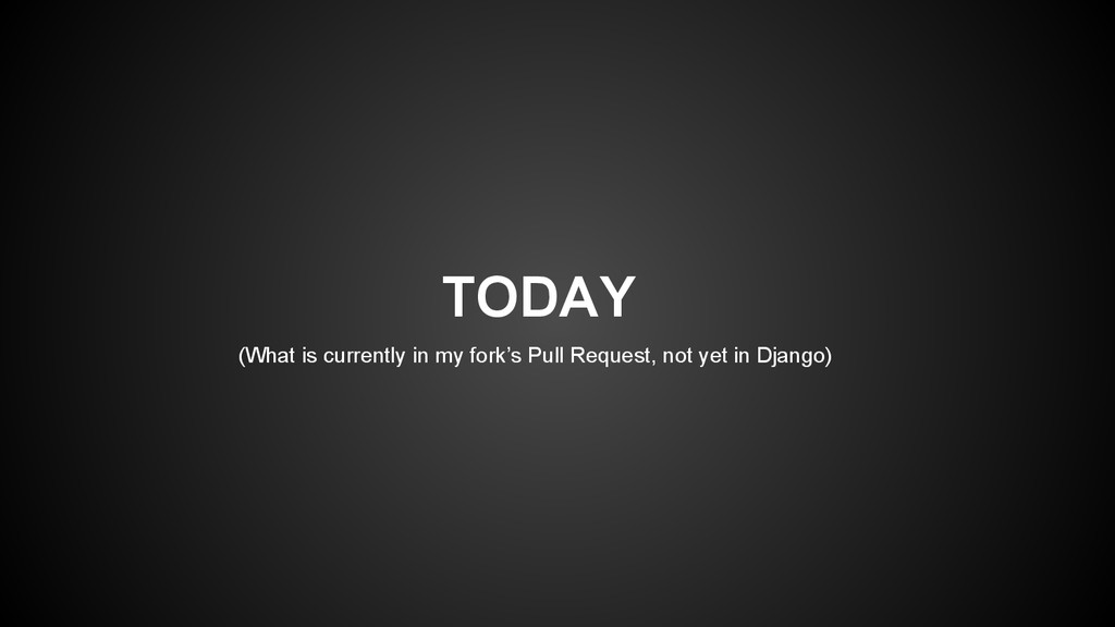 TODAY (What is currently in my fork's Pull Requ...